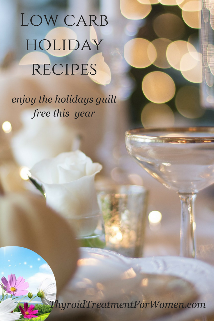 low carb holiday recipes that are thyroid friendly. Don't feel left out this year during the holidays, eat guild free with these delishous recipes