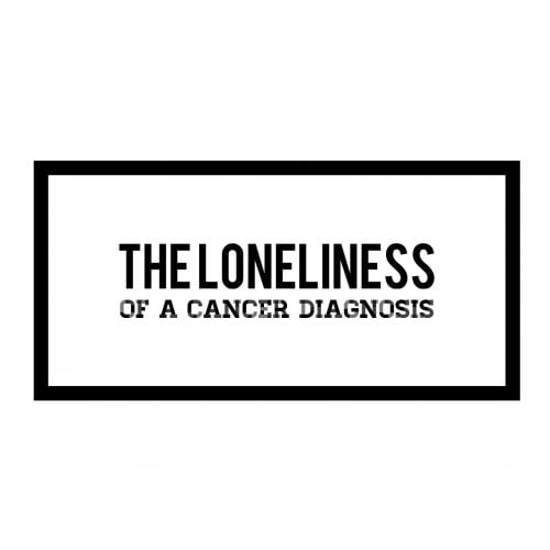 The Loneliness of a Cancer Diagnosis