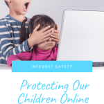 Protecting Our Children Online – Internet Safety Resources (updated frequently)