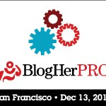 BlogHer Pro Conference is Coming to San Francisco! Are you registered yet?