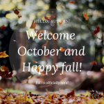 Hello October and Welcome to Fall!