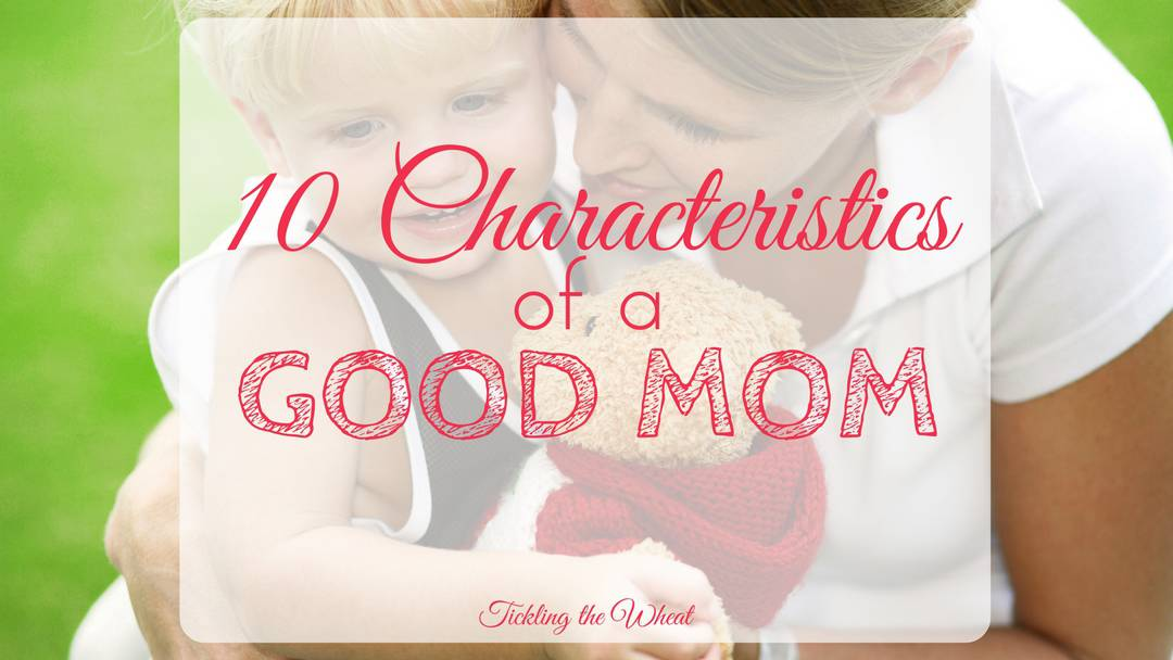 10 Characteristics of a Good Mom