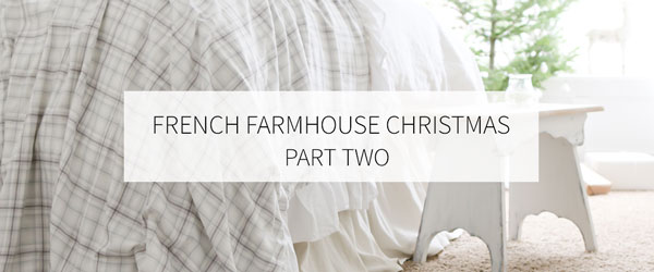 FRENCH FARMHOUSE CHRISTMAS   PART TWO