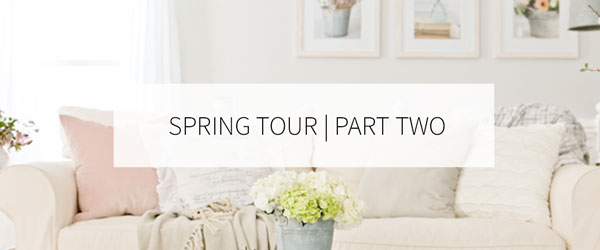SPRING HOME TOUR   PART TWO