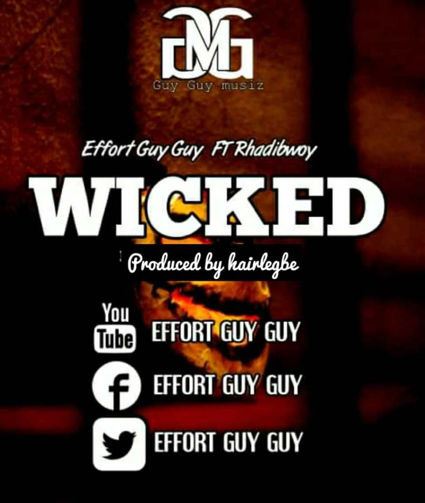 Effort Guy Guy ft. Rhadibwoy - Wicked (Produced By Hairlegbe)