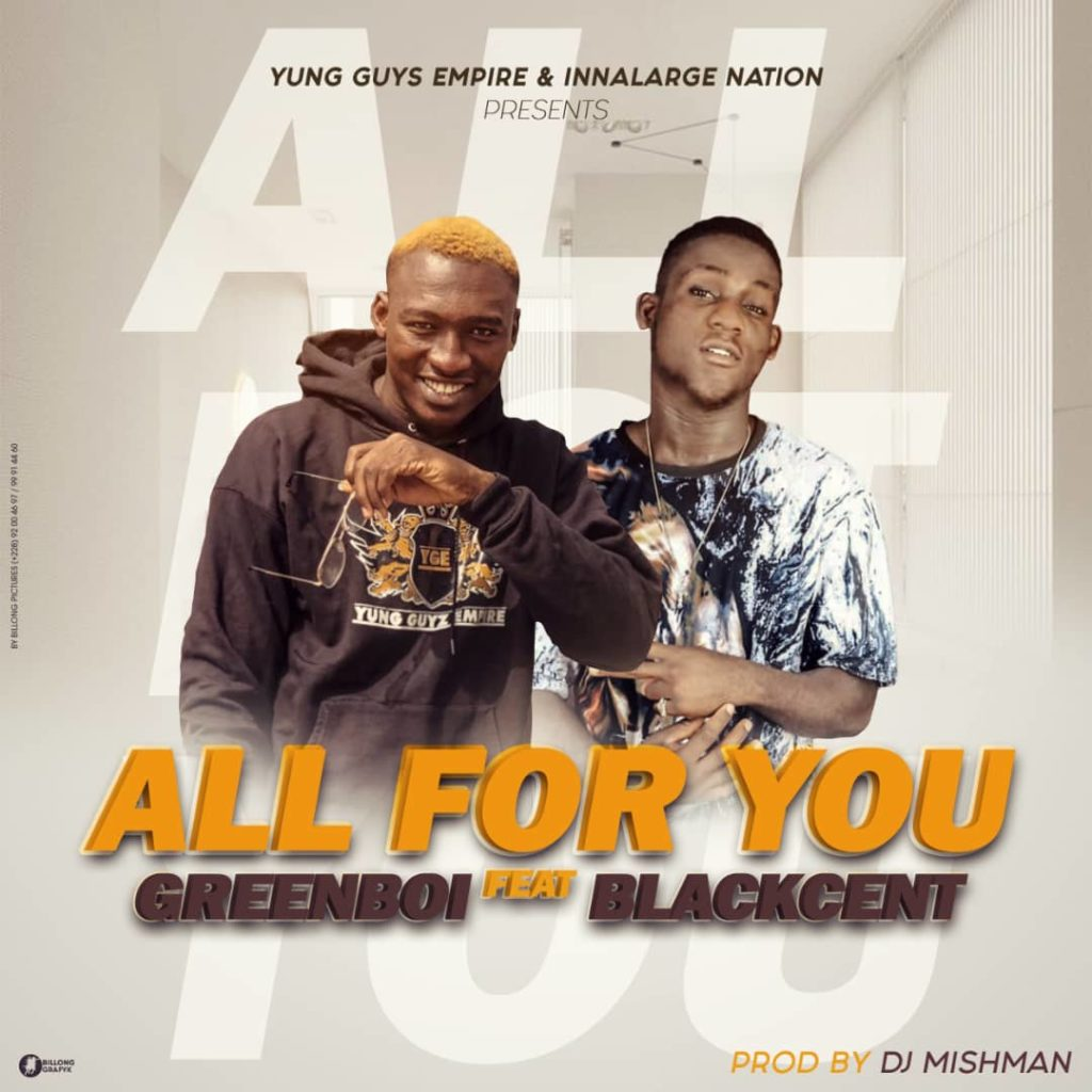 Greenboi ft. Blackcent - All For You (Prod. By DJ Mishman)