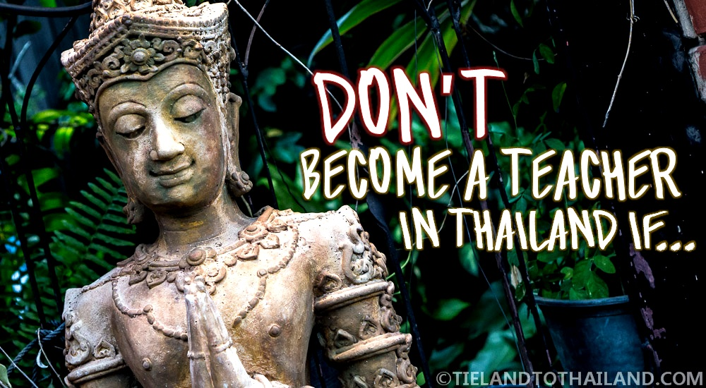 Don't Become a Teacher in Thailand If    - Tieland to Thailand