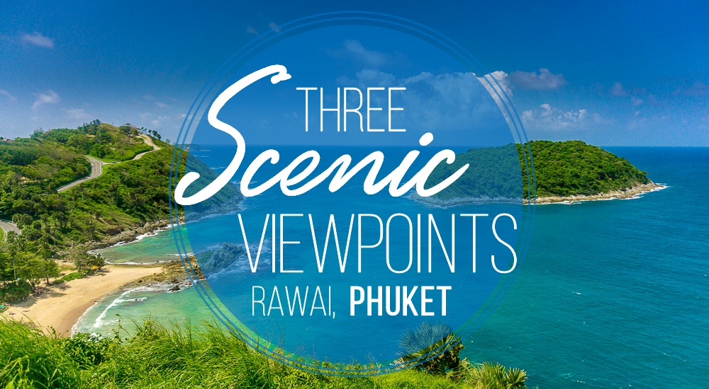Scenic Viewpoints in Phuket | Tieland to Thailand