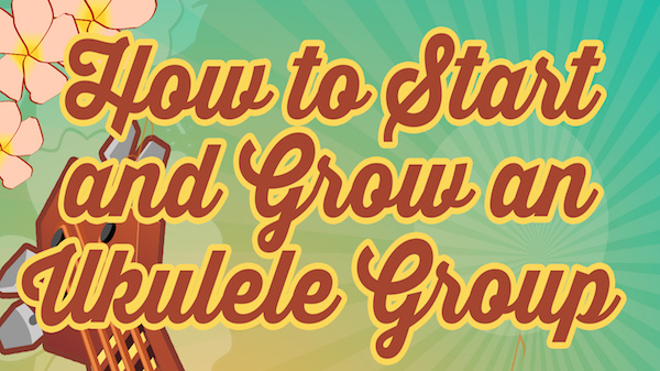 How to Start Your Own Ukulele Group