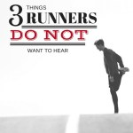 Guest Post by Coach Henness: 3 Things Runners Don't Want to Hear Plus 1 thing they love to hear.