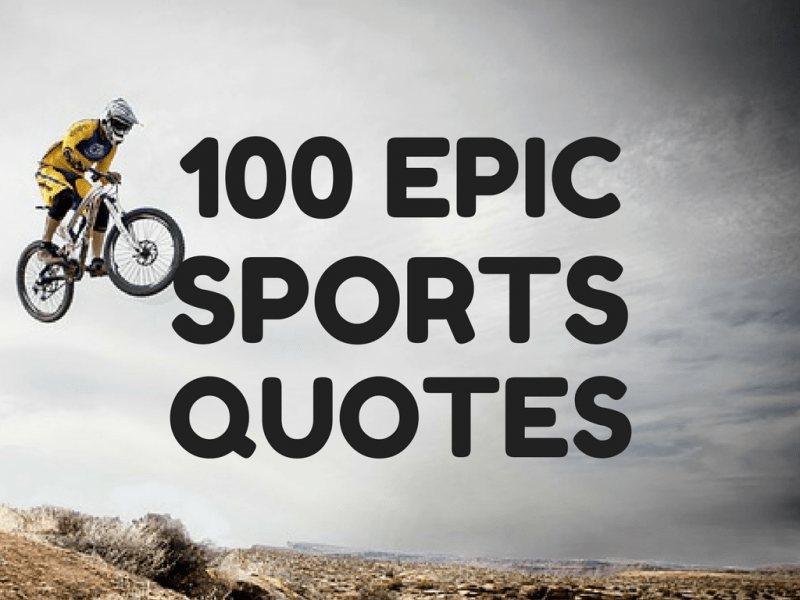 Sports Quotes 100 Best Sports Quotes (Inspirational, Motivational, Awesome, and  Sports Quotes