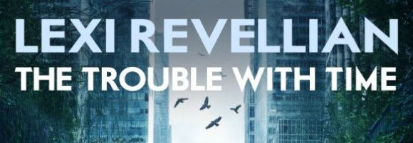 Header image for The Trouble With Time by Lexi Revellian