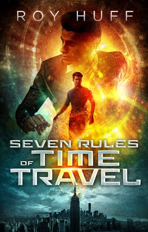 Seven Rules of Time Travel by Roy Huff