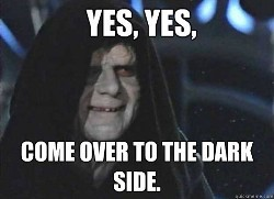 Come over to the dark side