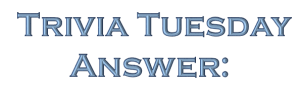 Trivia Tuesday Answer: