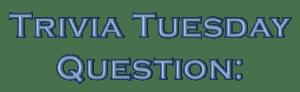 Trivia Tuesday Question: