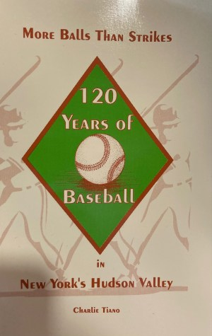 More Balls Than Strikes (120 Years of Baseball in New York's Hudson Valley) by Charlie Tiano