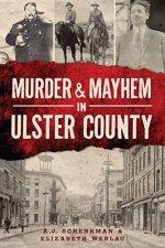 Murder & Mayhem in Ulster County by A.J. Schenkman
