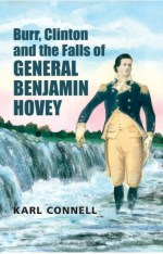 Burr, Clinton and the Falls of General Benjamin Hovey by Karl Connell