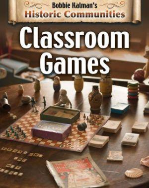 Classroom Games: Historic Communities by Bobbie Kalman