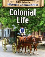 Colonial Life: Historic Communities by Bobbie Kalman