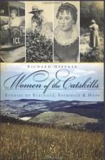 Women of the Catskills: Stories of Struggle, Sacrifice & Hope by Richard Hepper