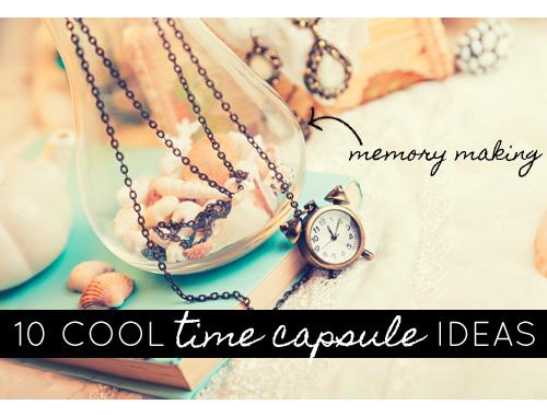 10 Cool Time Capsule Ideas
