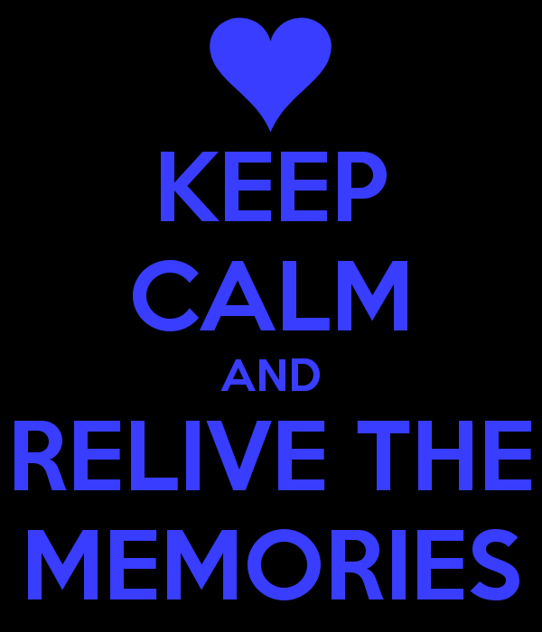Keep Calm and Relive the Memories