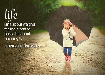 Pass on Life Lessons - Dance in the Rain