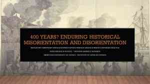 400 Years? Enduring Historical misorientation and disorientation and the Year of Return