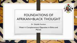 Foundations of Afrikan=Black Thought #4: Complementary Opposites in Ethics and Morals