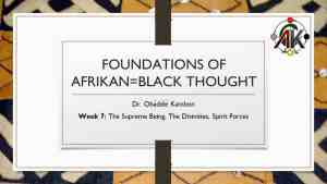 Foundations of Afrikan=Black Thought #7: The Supreme Being, The Divinities, Spirit Forces