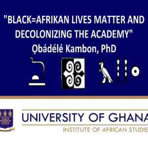 """Afrikan=Black Lives Matter and Decolonizing the Academy"""