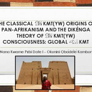 [97 slides, 72 minutes!] #RBG100: The Classical Kmt(yw) Origins Of Pan-Afrikanism And The Dikènga Theory Of Kmt(yw) Consciousness: Global Kmt