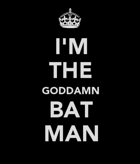 I'm The Goddamn Batman!