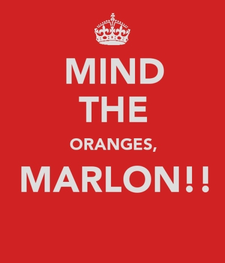 Mind The Oranges, Marlon!!