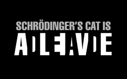 Schrodingers Cat Is Alive / Dead