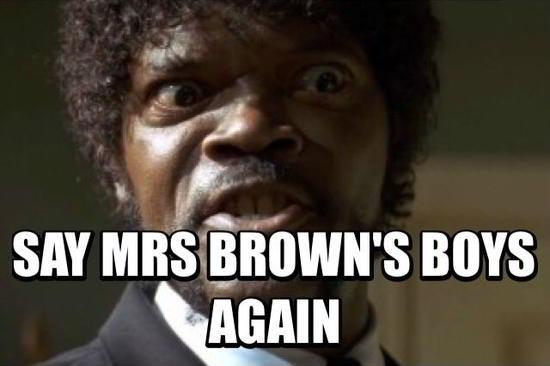 Say Mrs Brown's Boys Again...