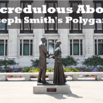 Incredulous About Joseph Smith's Polygamy