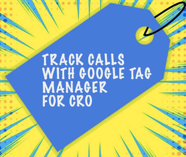 Track Calls With Google Tag Manager For CRO