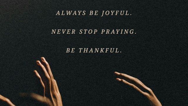 Joy, Prayer, Thankfulness