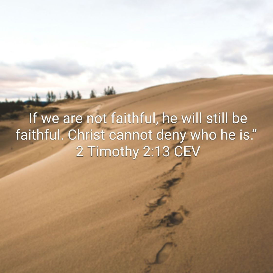 If we are not faithful, he will still be faithful. Christ cannot deny who he is.