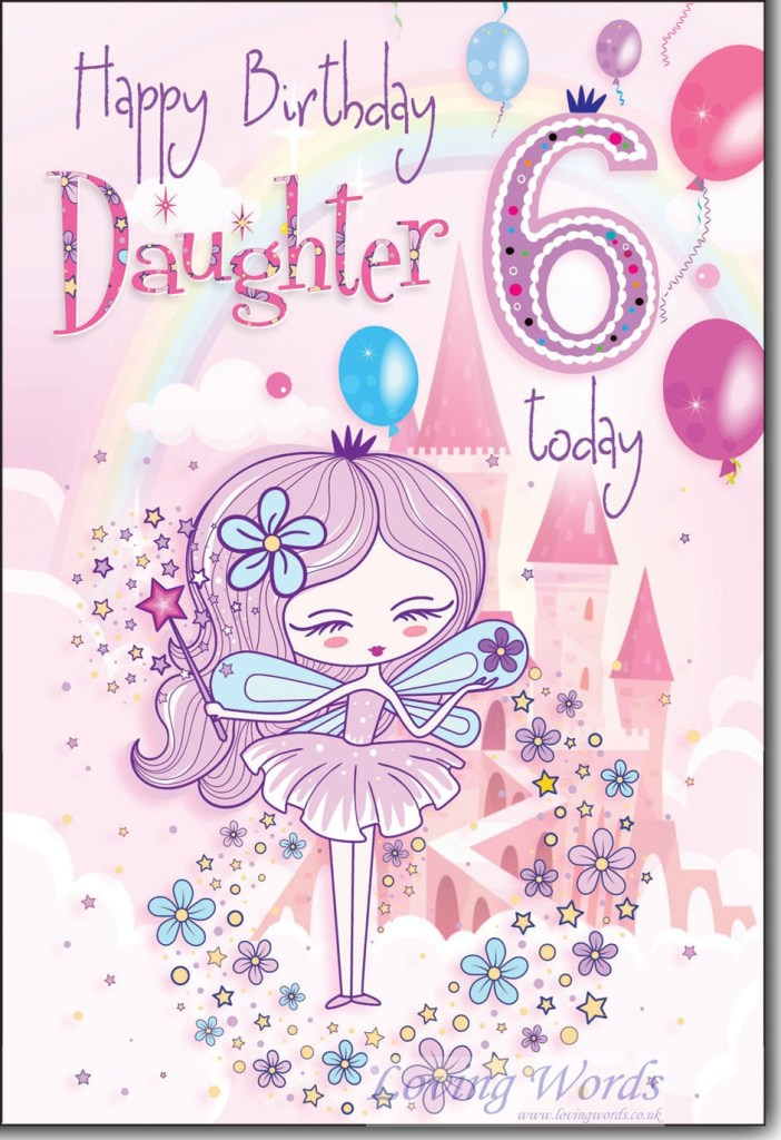 for happy birthday daughter 6 today greeting cards