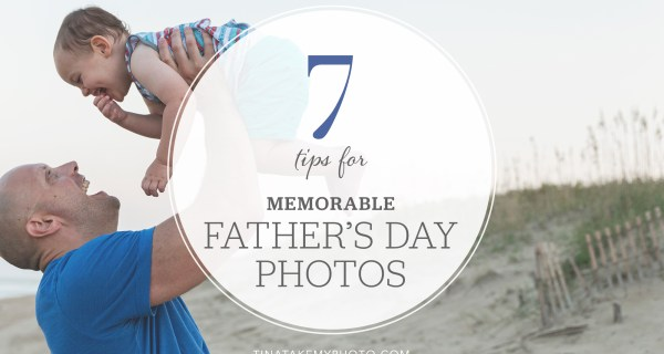 7 Memorable Father's Day (or any day!) Photo Tips