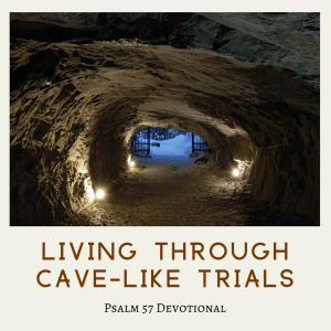 Living Through Cave-Like Trials: Psalm 57 Devotional