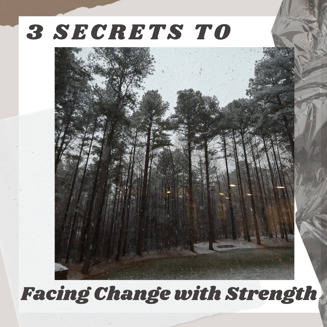 3 Secrets to Facing Change with Strength