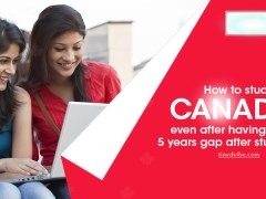 How to Study in Canada Even After Having over 5 Years Gap After Studies