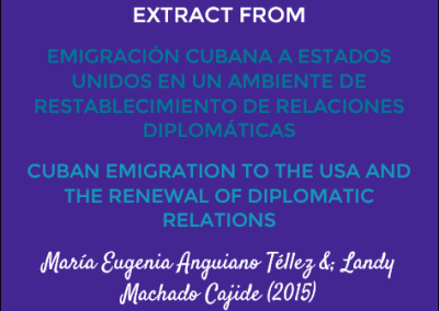 Extract from Emigración Cubana a Estados Unidos en un Ambiente de Restablecimiento de Relaciones Diplomáticas/Cuban Emigration to the USA and the Renewal of Diplomatic Relations: María Eugenia Anguiano Téllez & Landy Machado Cajide (2015)