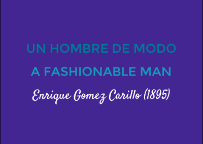 Un Hombre de Modo/A Fashionable Man: Enrique Gomez Carrillo (1895)