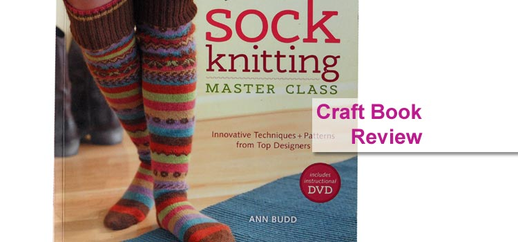 "Craft Book Review – ""Sock Knitting Master Class"" by Ann Budd"